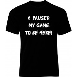 I Paused My Game to Be Here Mens T-Shirt